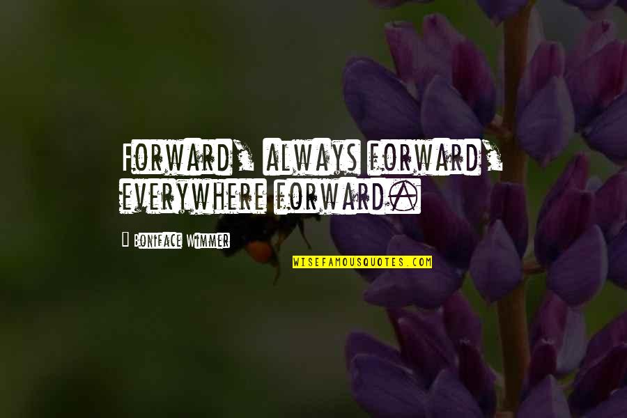 Boniface Quotes By Boniface Wimmer: Forward, always forward, everywhere forward.