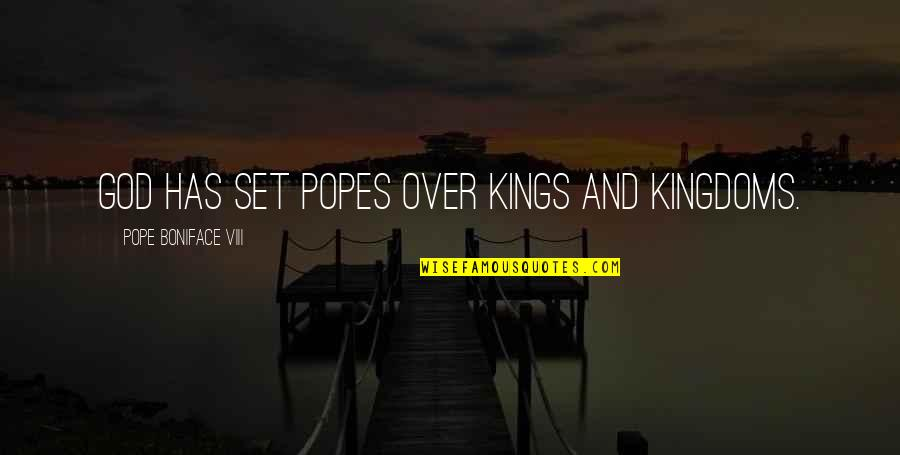 Boniface Quotes By Pope Boniface VIII: God has set popes over kings and kingdoms.