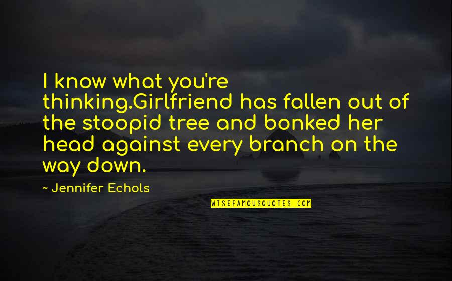 Bonked Quotes By Jennifer Echols: I know what you're thinking.Girlfriend has fallen out