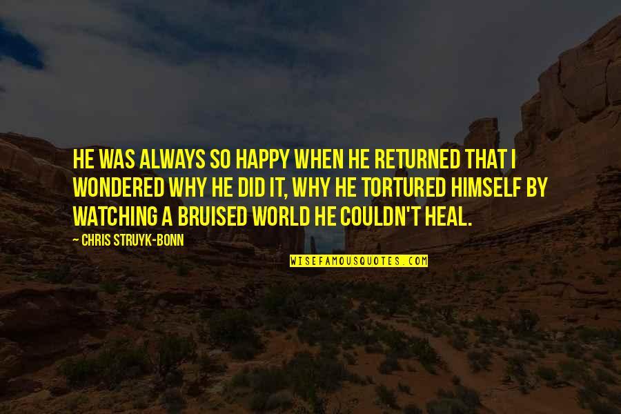 Bonn Quotes By Chris Struyk-Bonn: He was always so happy when he returned