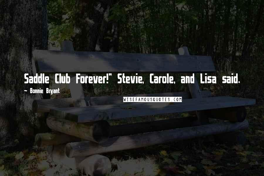 """Bonnie Bryant quotes: Saddle Club Forever!"""" Stevie, Carole, and Lisa said."""