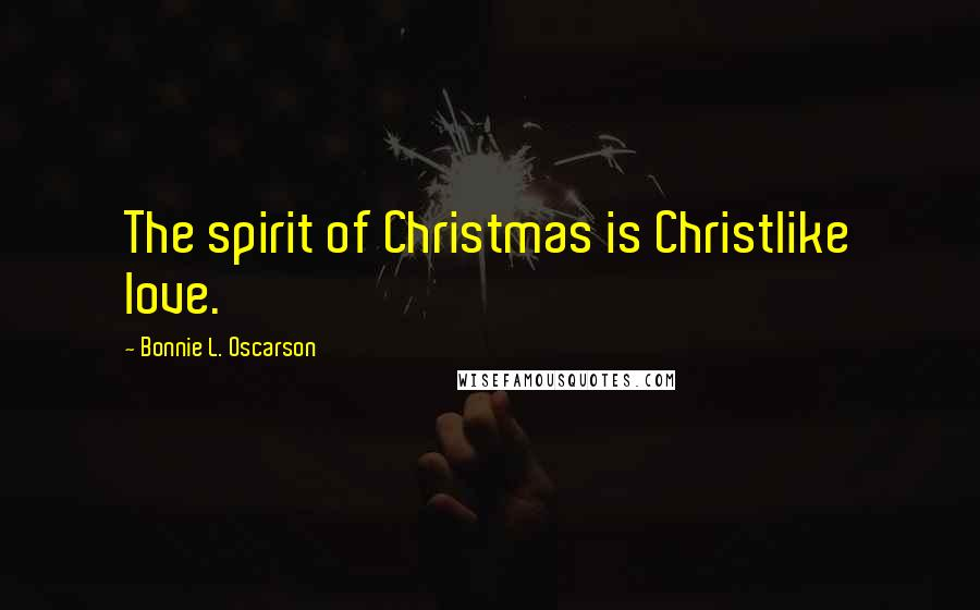Bonnie L. Oscarson quotes: The spirit of Christmas is Christlike love.