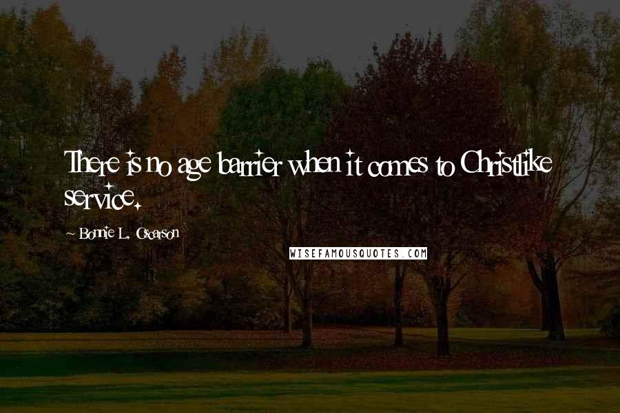 Bonnie L. Oscarson quotes: There is no age barrier when it comes to Christlike service.