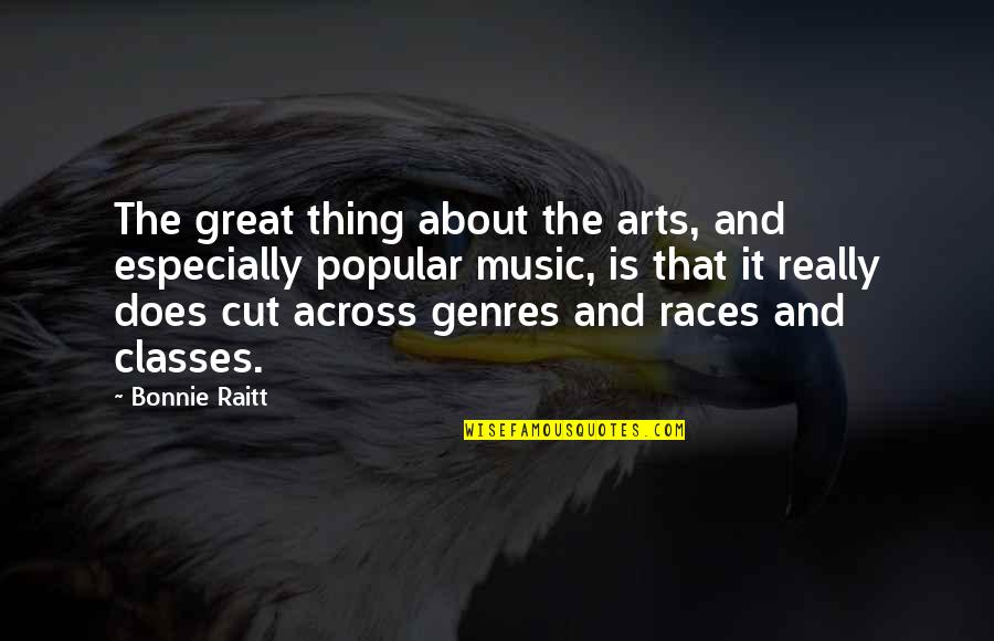 Bonnie Raitt Quotes By Bonnie Raitt: The great thing about the arts, and especially
