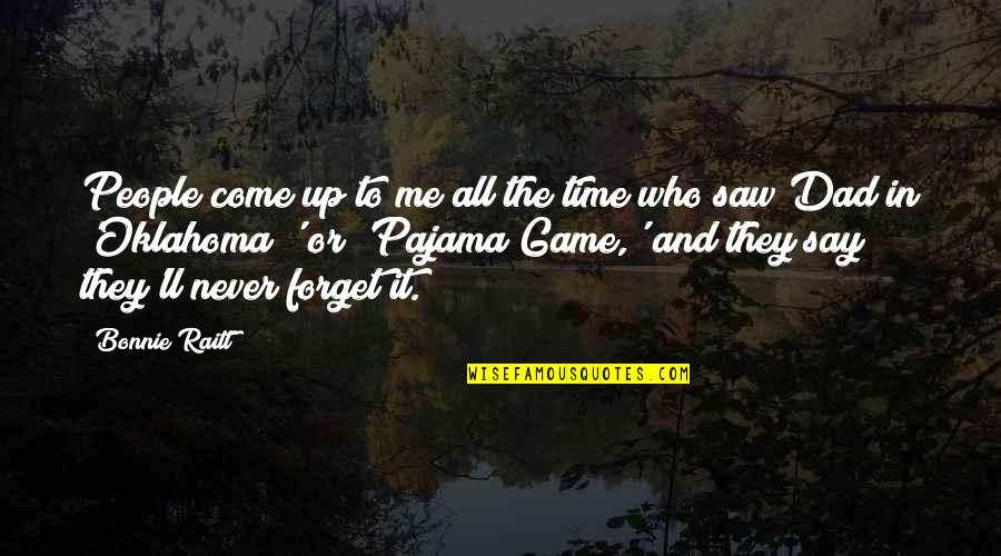 Bonnie Raitt Quotes By Bonnie Raitt: People come up to me all the time