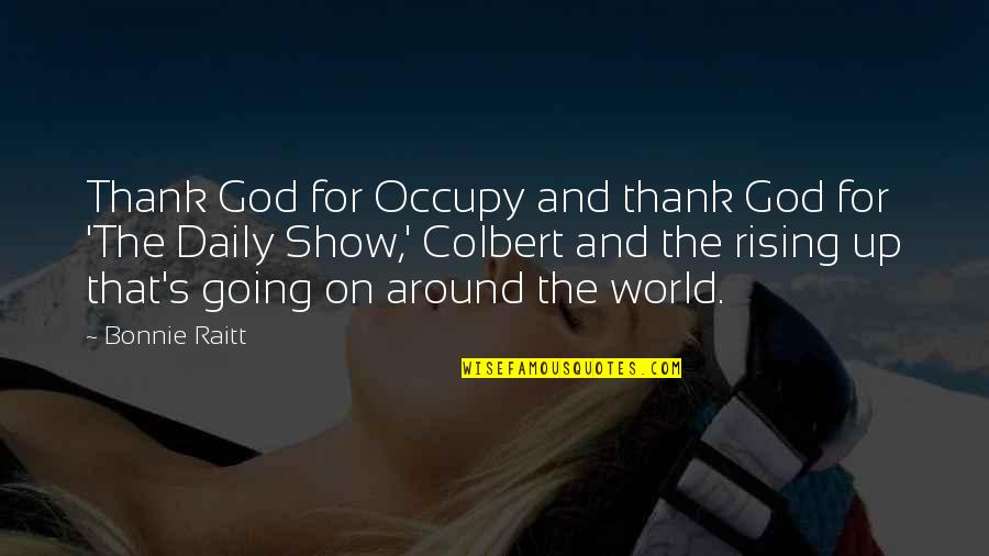 Bonnie Raitt Quotes By Bonnie Raitt: Thank God for Occupy and thank God for