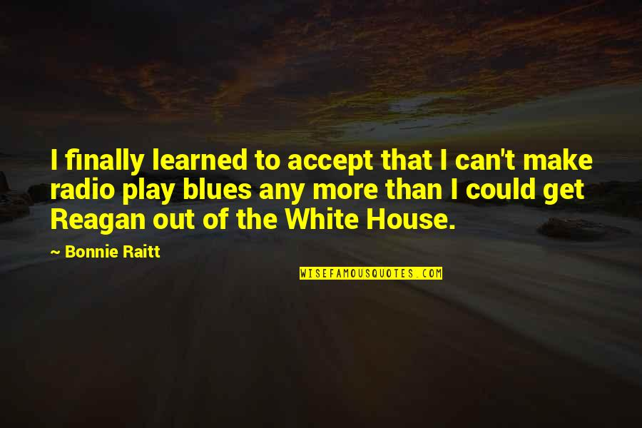 Bonnie Raitt Quotes By Bonnie Raitt: I finally learned to accept that I can't