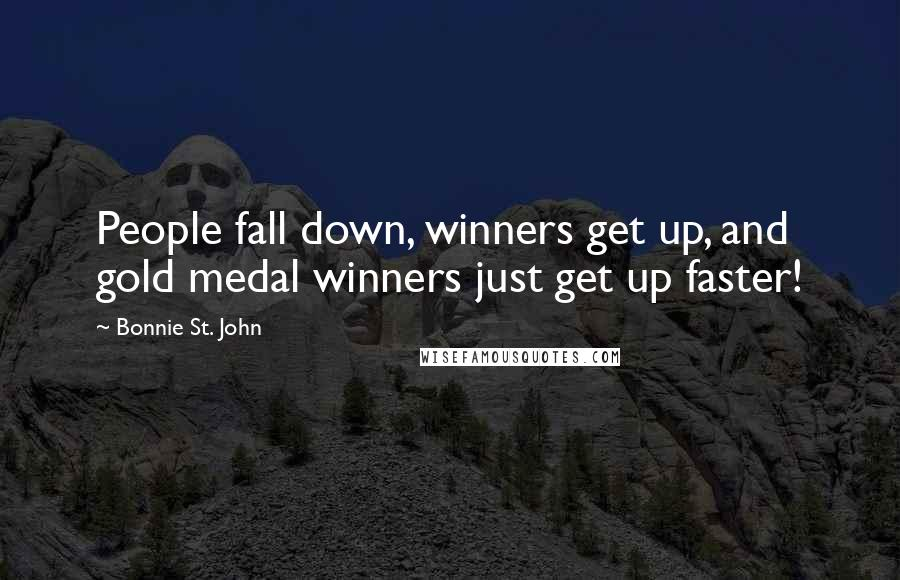 Bonnie St. John quotes: People fall down, winners get up, and gold medal winners just get up faster!
