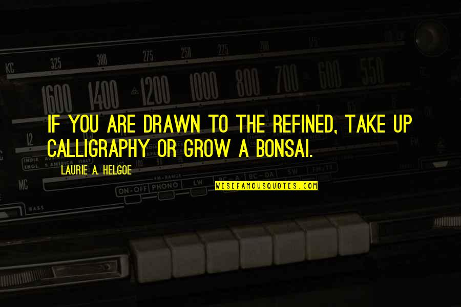 Bonsai Quotes By Laurie A. Helgoe: If you are drawn to the refined, take