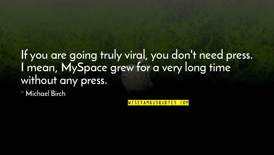 Bonus Stage Quotes By Michael Birch: If you are going truly viral, you don't