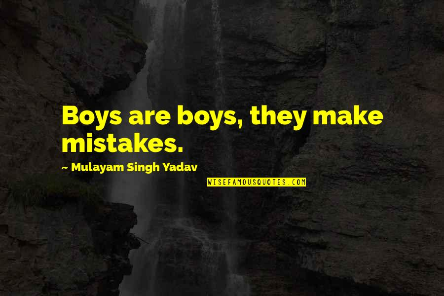 Bonus Stage Quotes By Mulayam Singh Yadav: Boys are boys, they make mistakes.