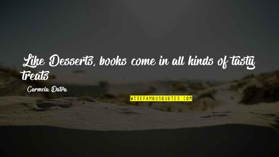 Book Adventures Quotes By Carmela Dutra: Like Desserts, books come in all kinds of