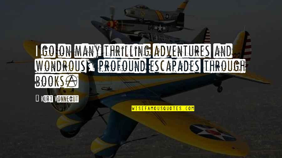 Book Adventures Quotes By Kurt Vonnegut: I go on many thrilling adventures and wondrous,