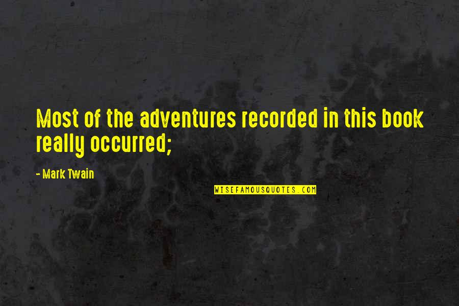 Book Adventures Quotes By Mark Twain: Most of the adventures recorded in this book