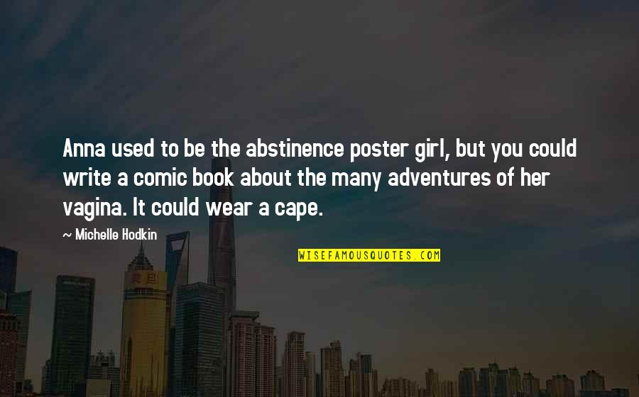 Book Adventures Quotes By Michelle Hodkin: Anna used to be the abstinence poster girl,