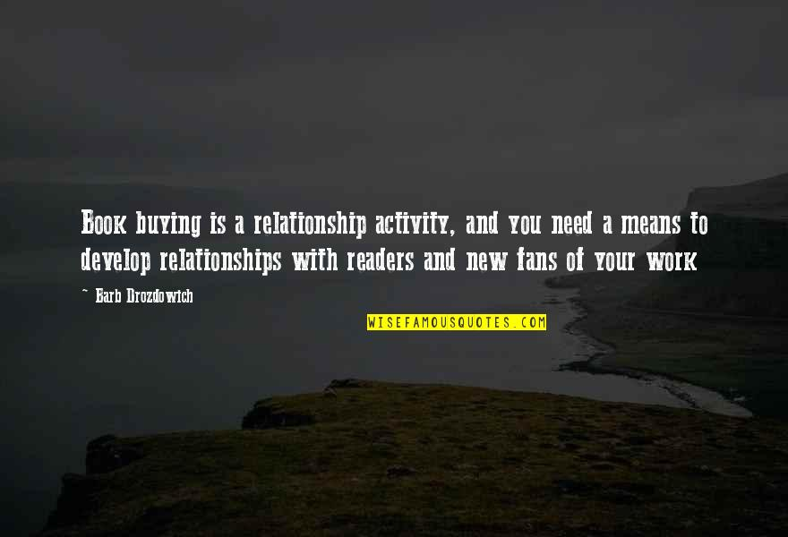 Book Buying Quotes By Barb Drozdowich: Book buying is a relationship activity, and you