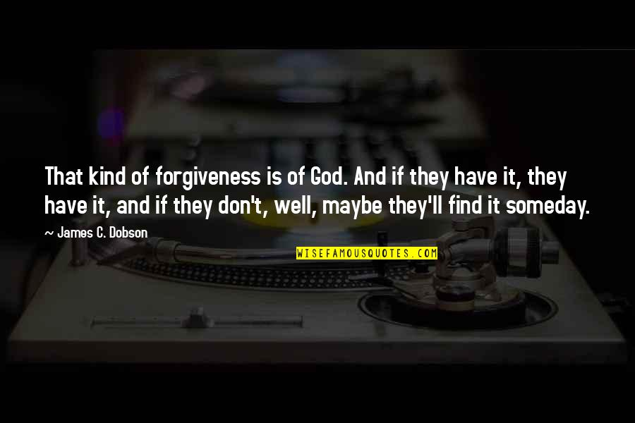 Book Buying Quotes By James C. Dobson: That kind of forgiveness is of God. And
