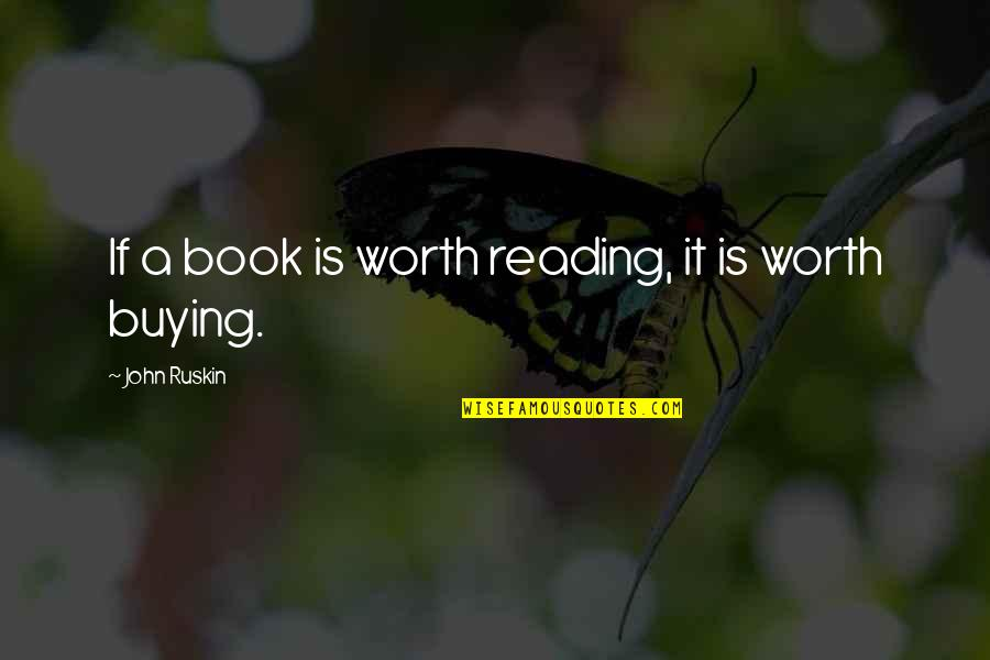 Book Buying Quotes By John Ruskin: If a book is worth reading, it is