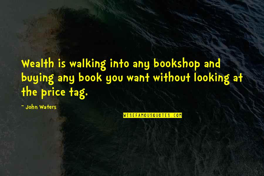 Book Buying Quotes By John Waters: Wealth is walking into any bookshop and buying