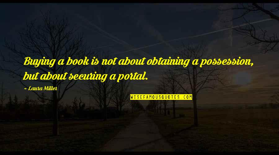 Book Buying Quotes By Laura Miller: Buying a book is not about obtaining a