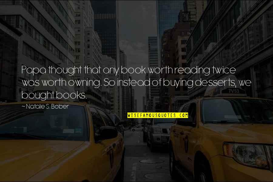 Book Buying Quotes By Natalie S. Bober: Papa thought that any book worth reading twice