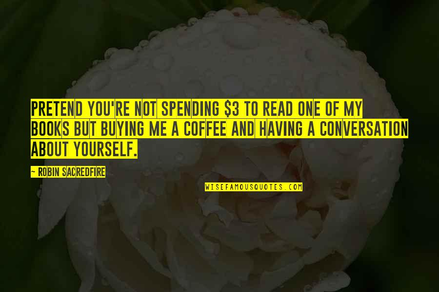 Book Buying Quotes By Robin Sacredfire: Pretend you're not spending $3 to read one