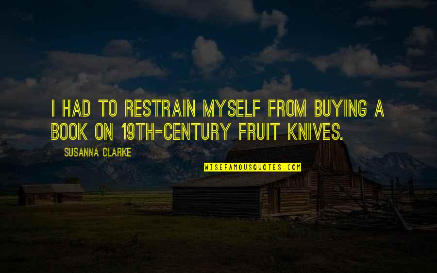 Book Buying Quotes By Susanna Clarke: I had to restrain myself from buying a