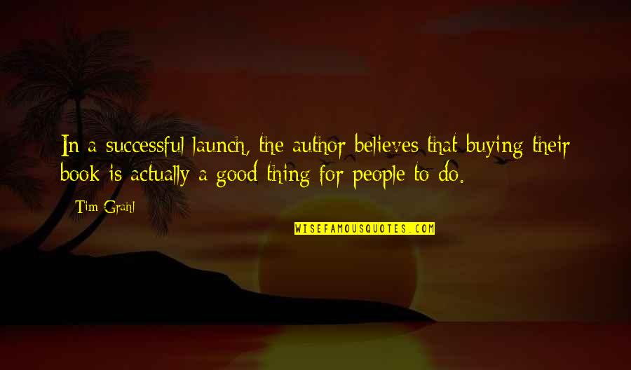 Book Buying Quotes By Tim Grahl: In a successful launch, the author believes that