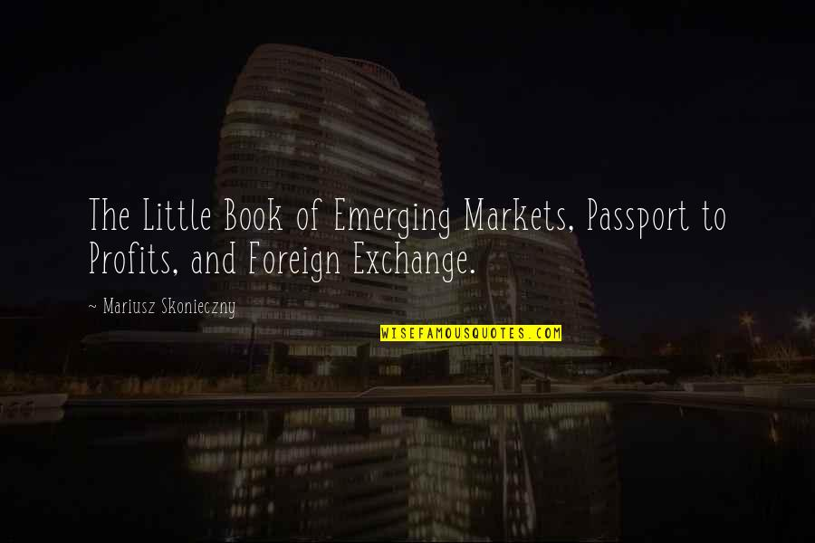 Book Exchange Quotes By Mariusz Skonieczny: The Little Book of Emerging Markets, Passport to