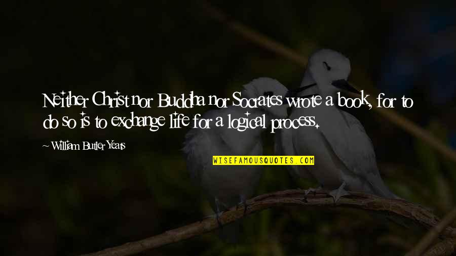Book Exchange Quotes By William Butler Yeats: Neither Christ nor Buddha nor Socrates wrote a