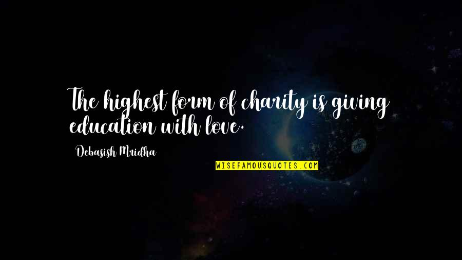 Book Launching Quotes By Debasish Mridha: The highest form of charity is giving education