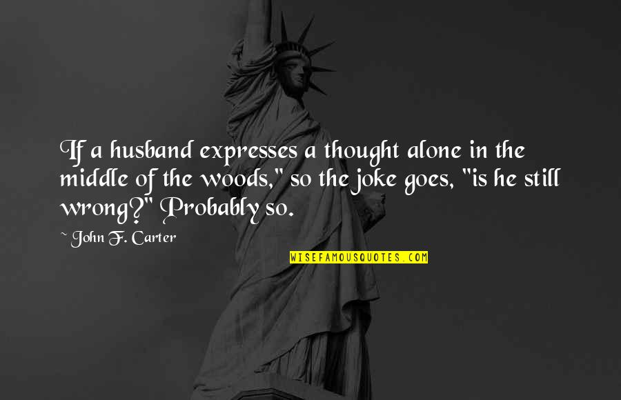 Book Launching Quotes By John F. Carter: If a husband expresses a thought alone in