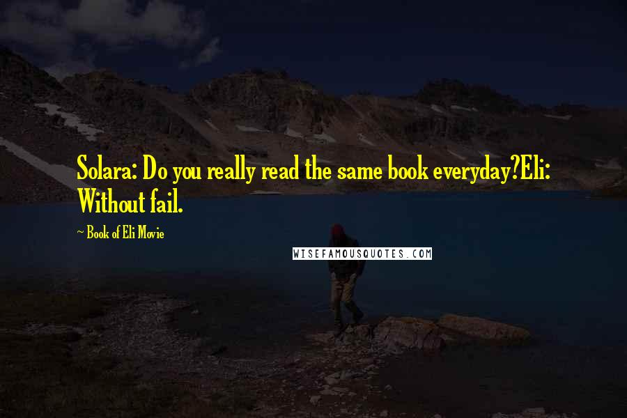 Book Of Eli Movie quotes: Solara: Do you really read the same book everyday?Eli: Without fail.