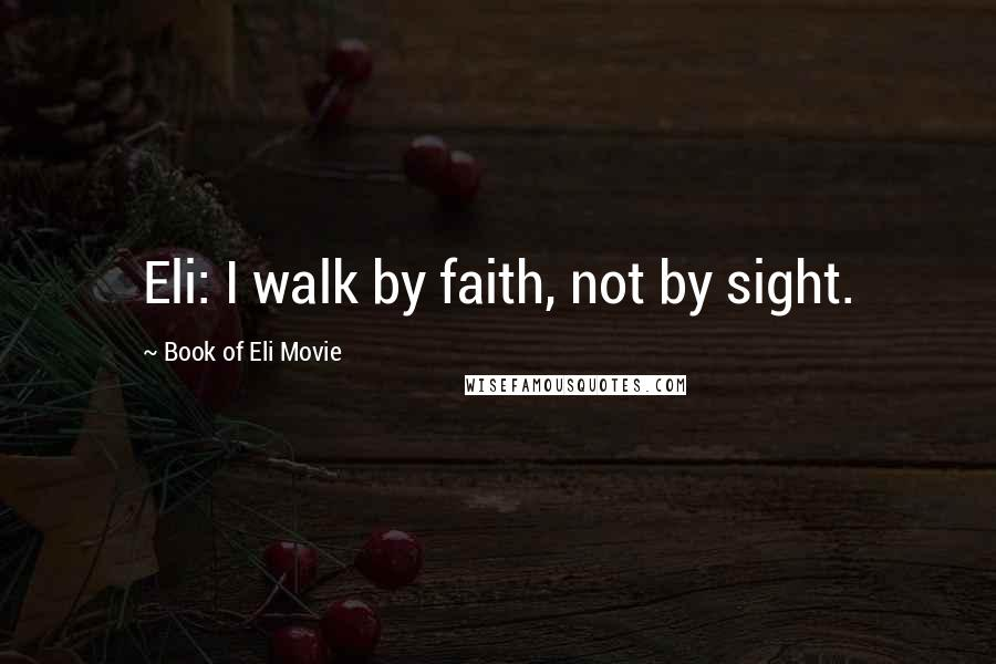 Book Of Eli Movie quotes: Eli: I walk by faith, not by sight.