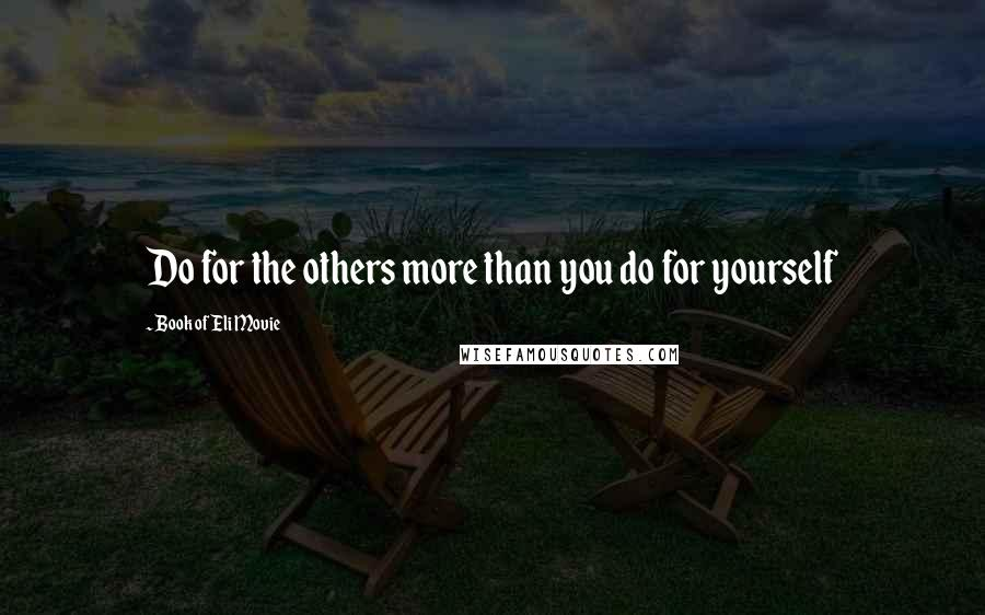 Book Of Eli Movie quotes: Do for the others more than you do for yourself