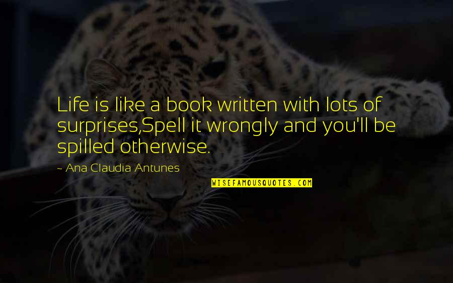 Book Of Life Quotes By Ana Claudia Antunes: Life is like a book written with lots