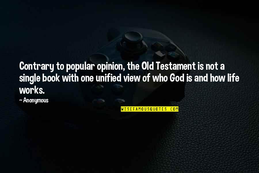 Book Of Life Quotes By Anonymous: Contrary to popular opinion, the Old Testament is
