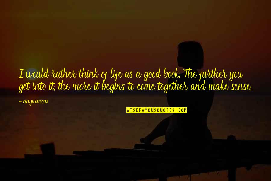 Book Of Life Quotes By Anynomous: I would rather think of life as a