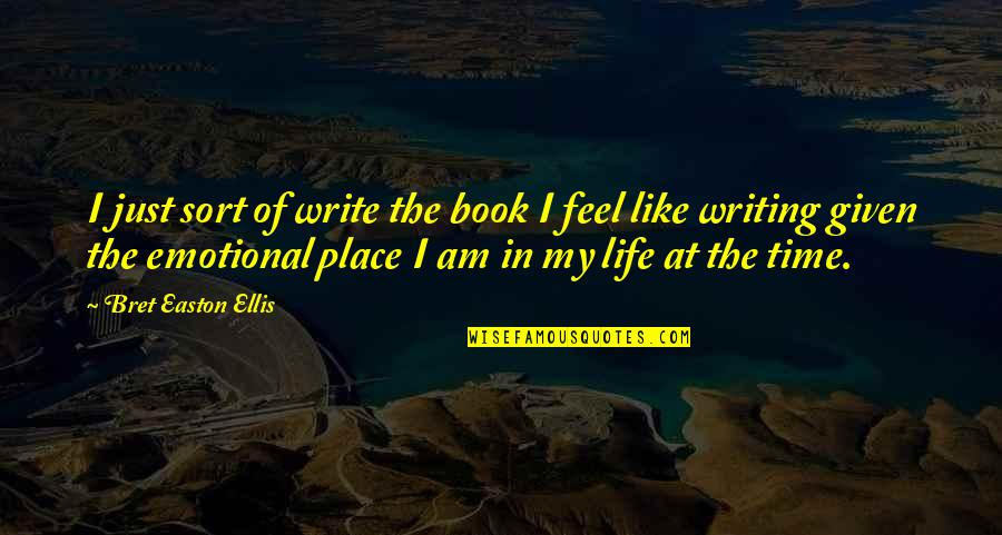 Book Of Life Quotes By Bret Easton Ellis: I just sort of write the book I