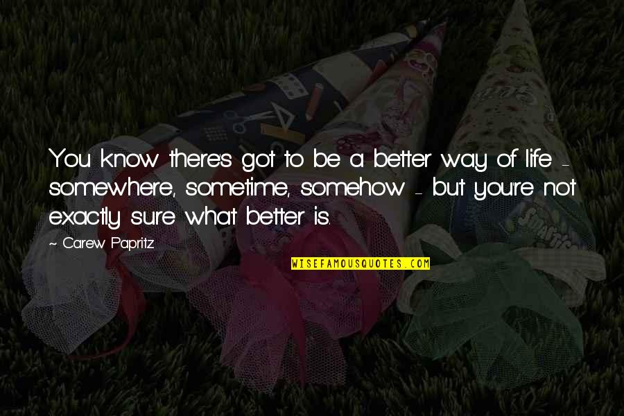 Book Of Life Quotes By Carew Papritz: You know there's got to be a better