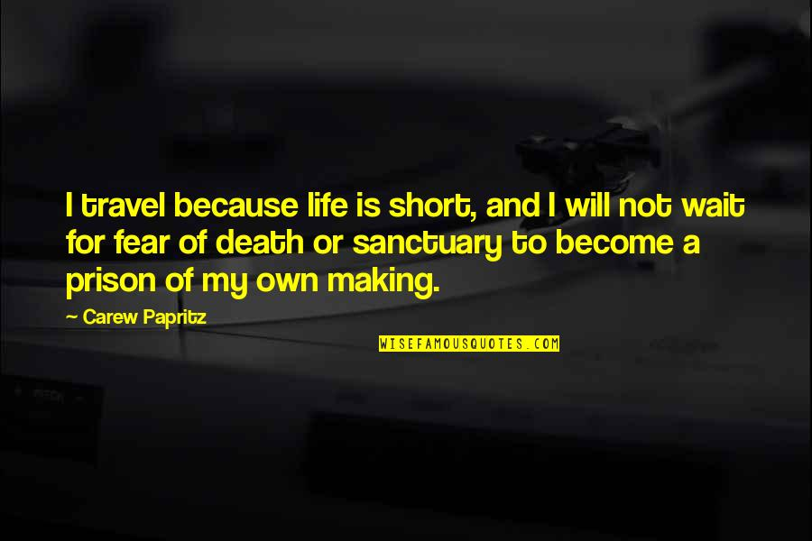 Book Of Life Quotes By Carew Papritz: I travel because life is short, and I