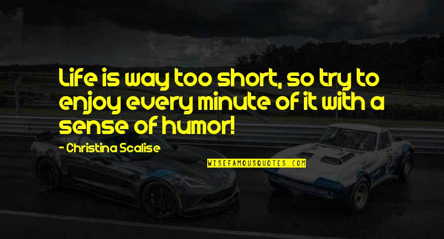 Book Of Life Quotes By Christina Scalise: Life is way too short, so try to