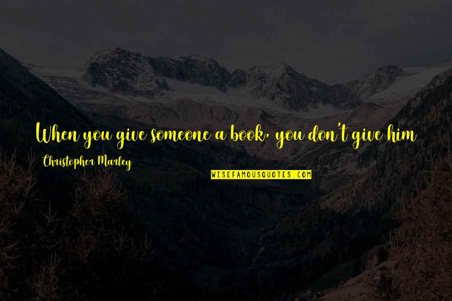 Book Of Life Quotes By Christopher Marley: When you give someone a book, you don't