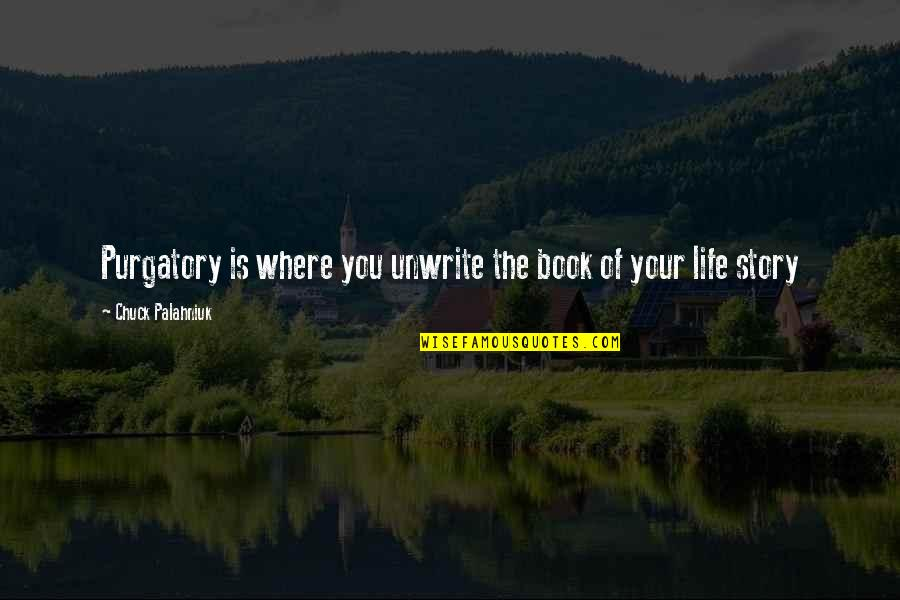 Book Of Life Quotes By Chuck Palahniuk: Purgatory is where you unwrite the book of