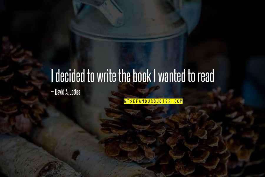 Book Of Life Quotes By David A. Lottes: I decided to write the book I wanted