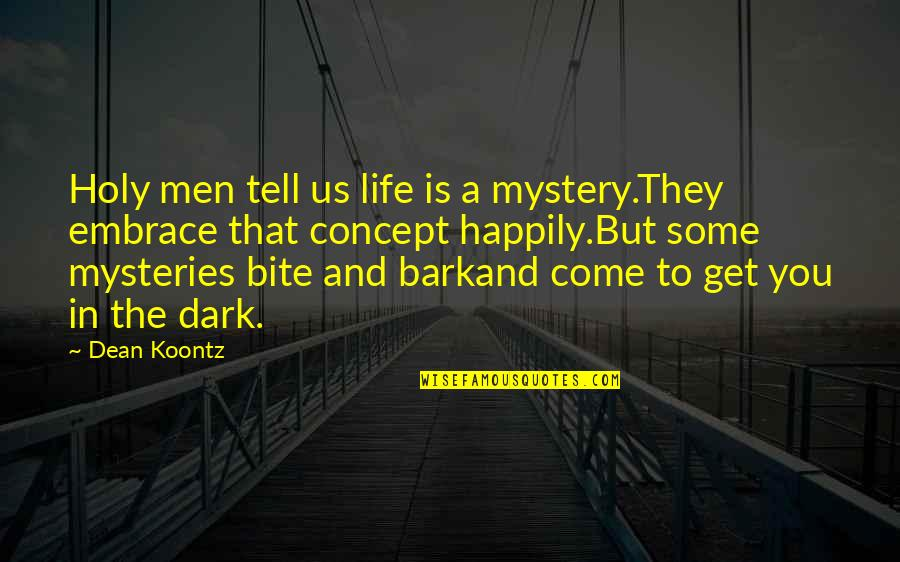 Book Of Life Quotes By Dean Koontz: Holy men tell us life is a mystery.They