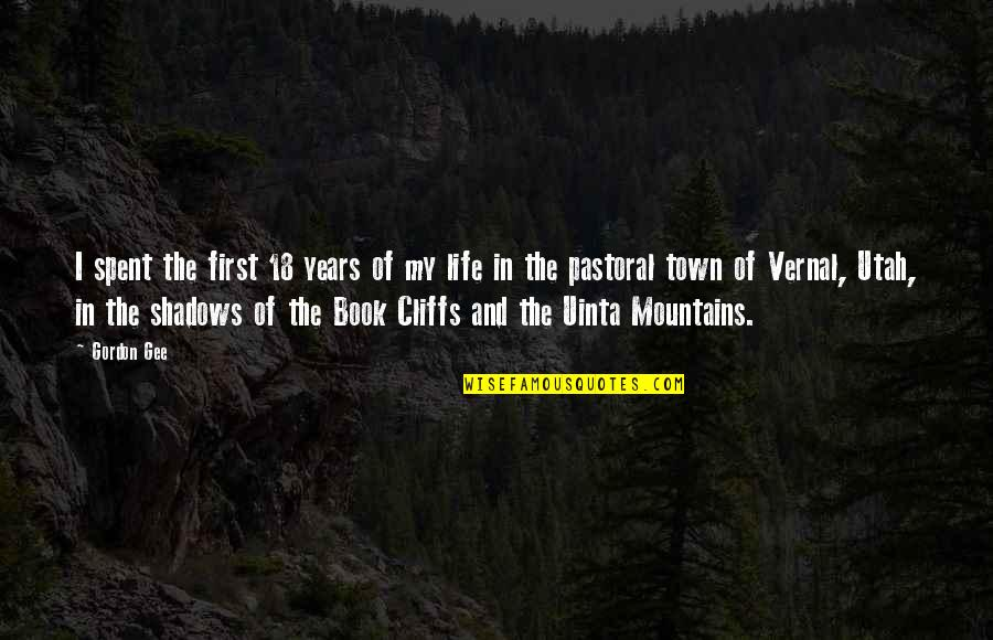 Book Of Life Quotes By Gordon Gee: I spent the first 18 years of my