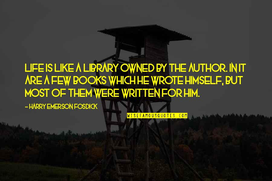Book Of Life Quotes By Harry Emerson Fosdick: Life is like a library owned by the