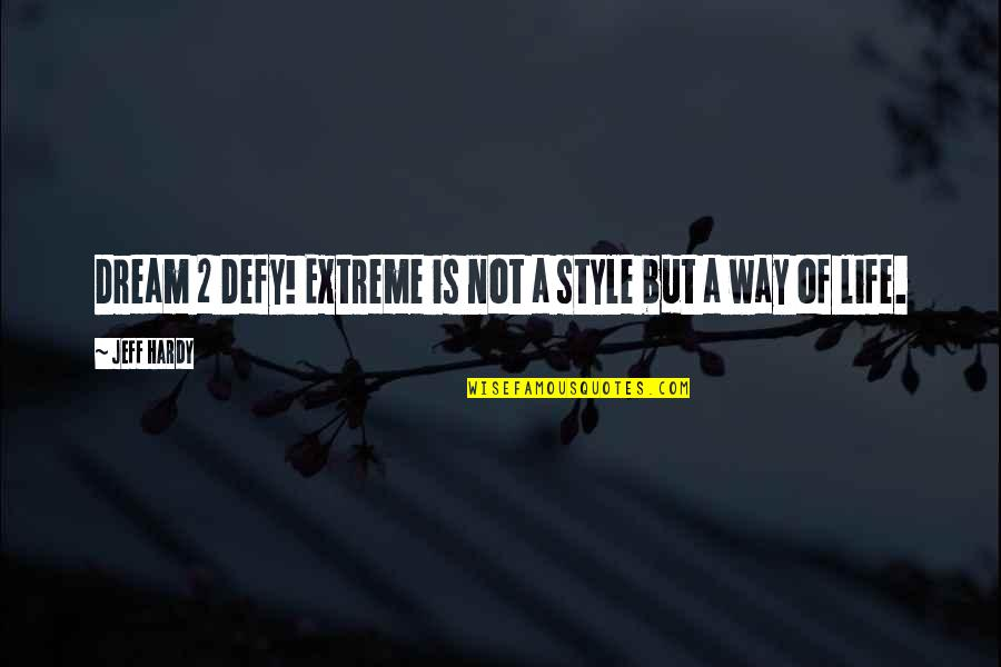 Book Of Life Quotes By Jeff Hardy: Dream 2 Defy! Extreme is not a style