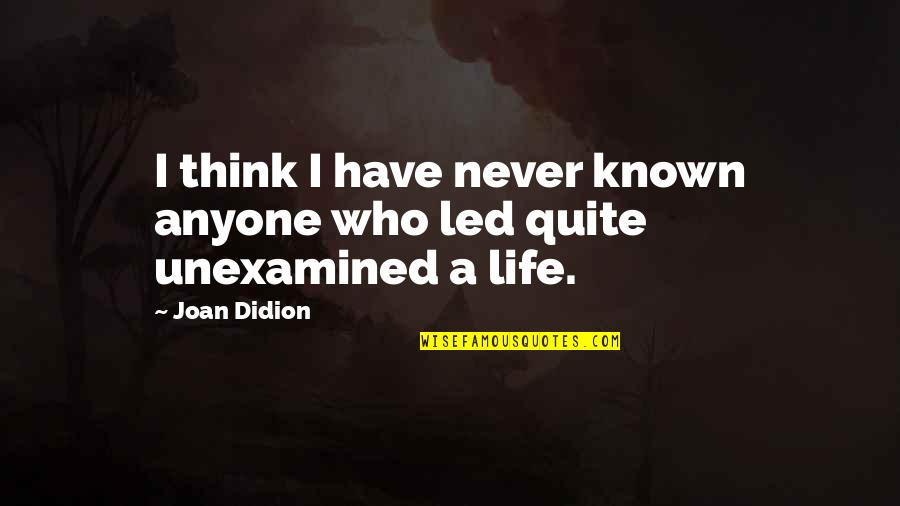 Book Of Life Quotes By Joan Didion: I think I have never known anyone who